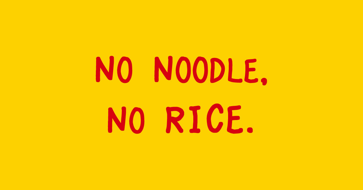 no noodle, no rice.